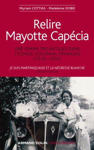 Relire Mayotte Capécia : Une femme des Antilles dans l'espace colonial français (1916-1955) (Hors collection)