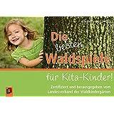 Die besten Waldspiele für Kita-Kinder!: Zertifiziert und herausgegeben vom Landesverband der Waldkindergärten