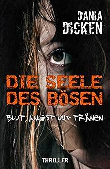 Die Seele des Bösen - Blut, Angst und Tränen (Sadie Scott 5) (German Edition) by [Dicken, Dania]