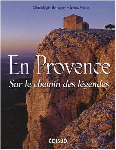 En Provence : Sur le chemin des légendes de Céline Magrini-Romagnoli,Jérémy Mathur ( 26 novembre 2007 )