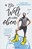 Die Welt von oben: 3 Kontinente, 7 Monate und jede Menge Abenteuer – in Schuhgröße 52 von Torsten Johannknecht