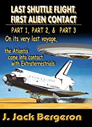 Last Shuttle Flight, First Alien Contact (PARTS 1 to 3): Omnibus Edition