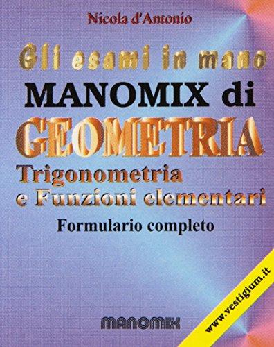 Manomix di geometria, trigonometria e funzioni elementari. Formulario completo
