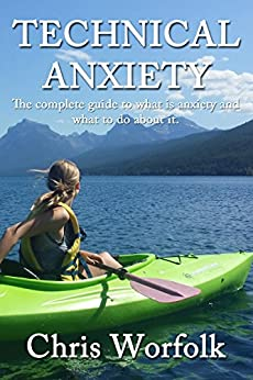 Technical Anxiety: The complete guide to what is anxiety and what to do about it by [Worfolk, Chris]