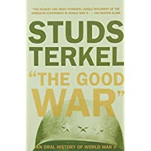 The Good War: An Oral History of World War II: Oral History of World War Two