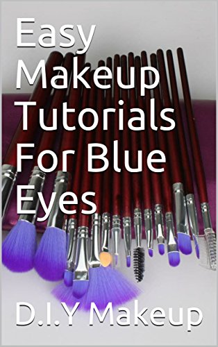 Easy Makeup Tutorials For Blue Eyes Kindle Edition