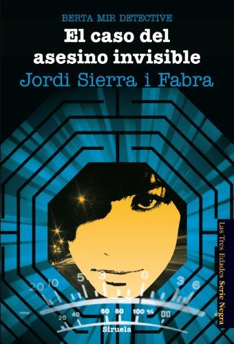 Berta Mir 5. El caso del asesino invisible: 11 (Las Tres Edades Serie Negra) por Jordi Sierra i Fabra
