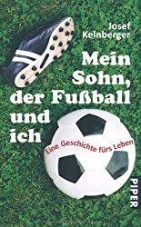 Mein Sohn, der Fußball und ich: Eine Geschichte fürs Leben