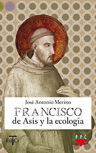 Francisco de Asís y la ecología por José Antonio Merino
