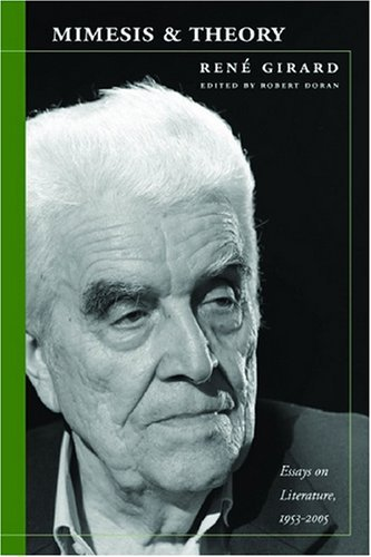 Mimesis and Theory: Essays on Literature and Criticism, 1953-2005 (Cultural Memory in the Present) by Ren?? Girard (2008-05-01)