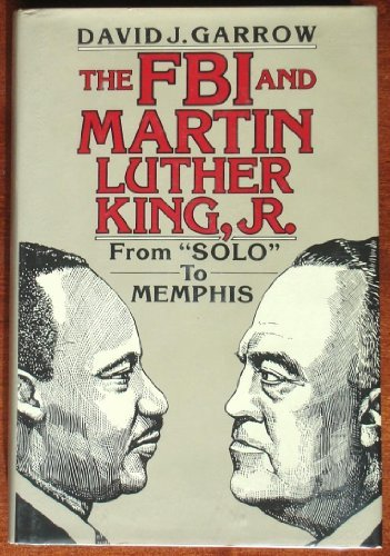fbi-and-martin-luther-king-jr-from-solo-to-memphis-by-david-j-garrow-1981-09-01