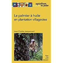 Le palmier à huile en plantation villageoise (Agricultures tropicales en poche)