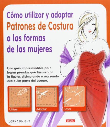 Cómo Utilizar Y Adaptar Patrones De Costura A Las Formas De Las Mujeres (El Libro De.)