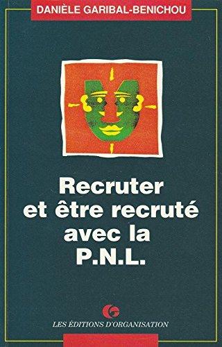 Recruter et être recruté : Avec la programmation neurolinguistique, PNL
