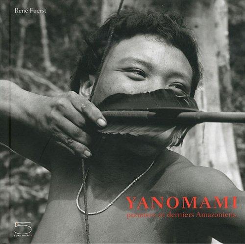 Yanomami : Premiers et derniers Amazoniens par René Fuerst