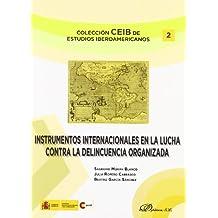 Instrumentos internacionales en la lucha contra la delincuencia organizada (Colección CEIB de Estudios Iberoamericanos)