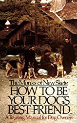 How to Be Your Dog's Best Friend: A Training Manual for Dog Owners by New Skete Monks (1978-10-30)