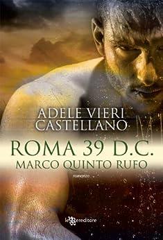 Roma 39 d.C. – Marco Quinto Rufo (Leggereditore Narrativa) di [Castellano, Adele Vieri]