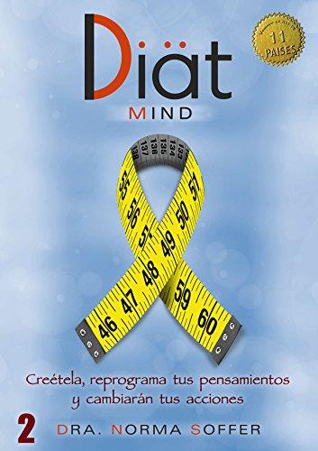 Diat Mind: Creétela, reprograma tus pensamientos y cambia tus acciones (Diat Project nº 2) por Norma Soffer