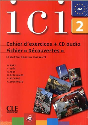 Ici 2 – Fichier Découvertes + CD audio par Dominique Abry, Yasmine Daâs, Hervé Deschamps, Catherine Fert, Frédérique Richaud, Caroline Sperandio