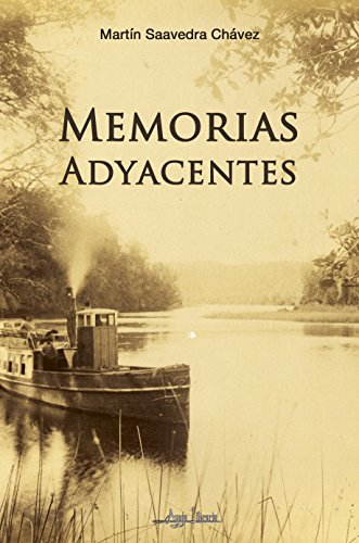 Memorias Adyacentes por Martín Saavedra Chávez