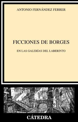 Ficciones de Borges/ Borges Fictions: En las galerias del laberinto/ In the Labyrinth's Galleries (Critica y estudios literarios/ Criticism and Literary Studies) par Antonio Fernandez Ferrer