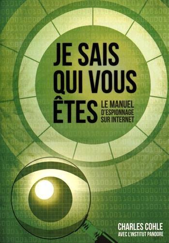 Je sais qui vous êtes : Le manuel d'espionnage sur Internet