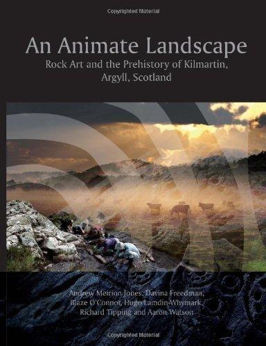An Animate Landscape: Rock Art and the Prehistory of Kilmartin, Argyll, Scotland by Jones, Andrew Meirion, Jones, Andrew, Freedman, Davina, O'Co (2011) Paperback