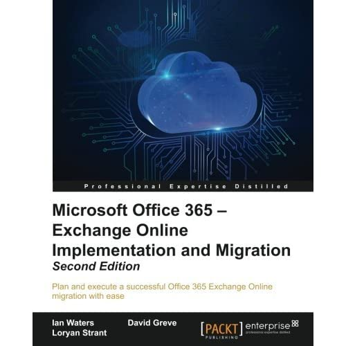 Microsoft Office 365: Exchange Online Implementation and Migration - Second Edition by Ian Waters (2016-08-30)