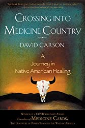 Crossing into Medicine Country: A Journey in Native American Healing by David Carson (2014-11-18)