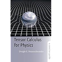 Tensor Calculus for Physics: A Concise Guide by Dwight E. Neuenschwander (2014-11-04)