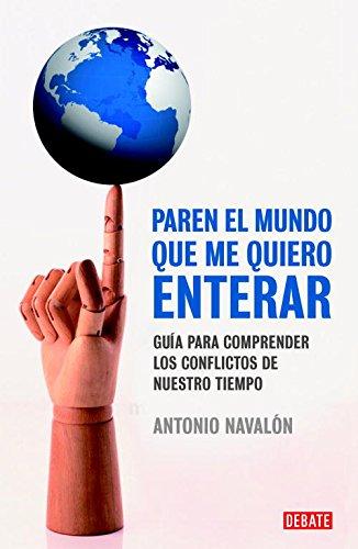 Descargar Libro Paren el mundo que me quiero enterar: Guía para comprender los conflictos de nuestro tiempo (DEBATE) de Antonio Navalon