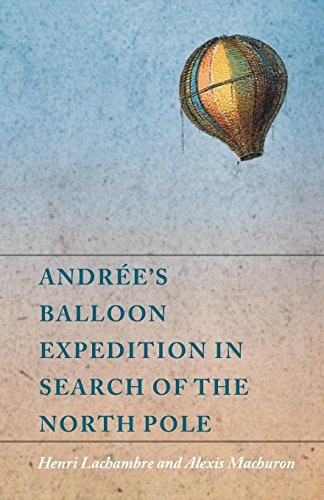 Andrée's Balloon Expedition in Search of the North Pole (English Edition) por Henri Lachambre