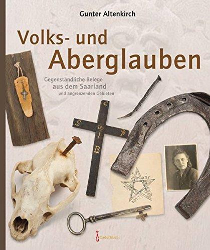 Volks- und Aberglauben: Gegenständliche Belege aus dem Saarland und angrenzenden Gebieten