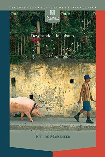 Devorando a lo cubano: Una lectura gastrocrítica de textos relacionados con el siglo XIX y el Período Especial. (Nexos y Diferencias. Estudios de la Cultura de América Latina nº 34) por Rita De Maeseneer