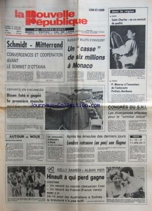 NOUVELLE REPUBLIQUE (LA) [No 11179] du 13/07/1981 - SCHMIDT ET MITTERRAND / CONVERGENCES ET COOPERATION AVANT LE SOMMET D'OTTAWA - UN CASSE DE 6 MILLIONS A MONACO - LES SPORTS / LE TOUR AVEC KELLY - ALBAN - HINAULT - ATHLETISME AVEC COE ET VERZY - RUGBY - APRES LES EMEUTES / LONDRES RETROUVE SON FLEGME - MAUROY A L'ouverture de l'AUTOROUTE POITIERS-BORDEAUX par Collectif