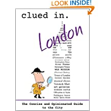 Clued In London: The Concise and Opinionated Guide to the City 2019 -with photos
