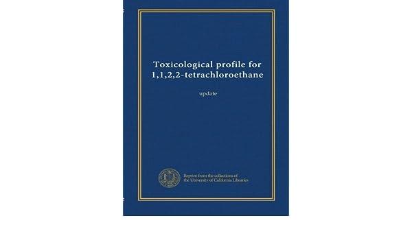 Toxicological profiles - 1,1,2,2-tetrachloroethane