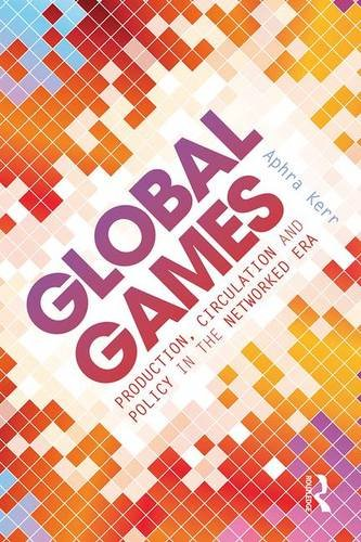 Global Games: Production, Circulation and Policy in the Networked Era