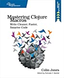 Mastering Clojure Macros: Write Cleaner, Faster, Smarter Code