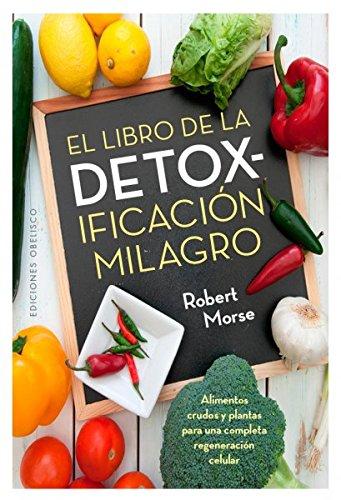 El libro de la detoxificación milagro (SALUD Y VIDA NATURAL) por ROBERT MORSE