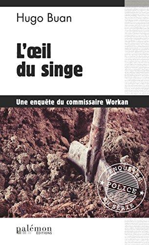 L'œil du singe: Une enquête du commissaire Workan (Enquêtes en série t. 4) par Hugo Buan