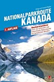 Nationalparkroute Kanada: Die legendäre Route durch Alberta und BC (Routenreiseführer)