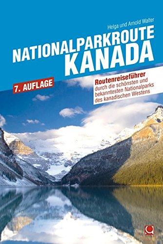 Nationalparkroute Kanada: Die legendäre Route durch Alberta und BC (Routenreiseführer) (Kanada British Columbia,)