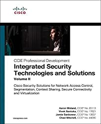 Integrated Security Technologies and Solutions - Volume II: Cisco Security Solutions for Network Access Control, Segmentation, Context Sharing, Secure ... and Vi: 2 (CCIE Professional Development)