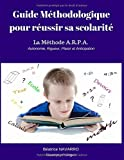 Telecharger Livres Guide methodologique pour reussir sa scolarite Methode A R P A Autonomie Rigueur Plaisir Anticipation (PDF,EPUB,MOBI) gratuits en Francaise