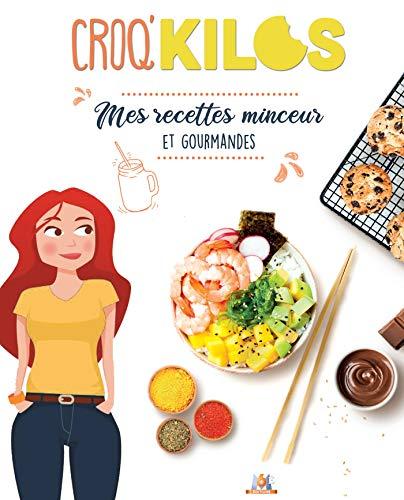 Mes recettes minceur et gourmandes Croq'Kilos par  (Broché - Apr 17, 2019)