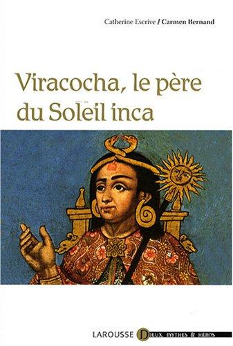 Viracocha, le père du Soleil inca par Carmen Bernand, Catherine Escrive