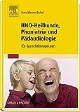 HNO-Heilkunde, Phoniatrie und Pädaudiologie: für Sprachtherapeuten - Hans Werner Eichel