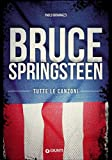 Bruce Springsteen. Tutte le canzoni